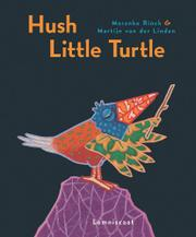 HUSH LITTLE TURTLE by Maranke Rinck