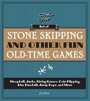 THE ART OF STONE-SKIPPING AND OTHER FUN OLD-TIME GAMES by J.J. Ferrer