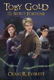 TOBY GOLD AND THE SECRET FORTUNE by Craig R. Everett