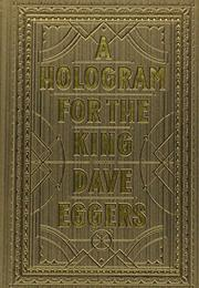 A HOLOGRAM FOR THE KING by Dave Eggers