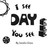 I SEE, YOU SEE: DAY by Sandra Gross
