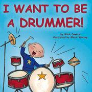 I WANT TO BE A DRUMMER! by Mark Powers