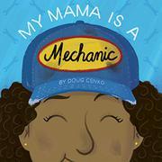 MY MAMA IS A MECHANIC by Doug Cenko