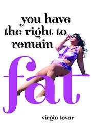 YOU HAVE THE RIGHT TO REMAIN FAT by Virgie Tovar
