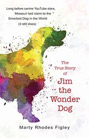THE TRUE STORY OF JIM THE WONDER DOG by Marty Rhodes Figley