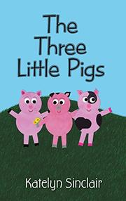 THE THREE LITTLE PIGS by Katelyn Sinclair