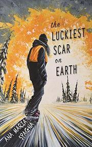 THE LUCKIEST SCAR ON EARTH by Ana Maria Spagna