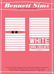 WHITE DIALOGUES by Bennett Sims
