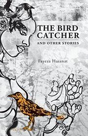 THE BIRD CATCHER AND OTHER STORIES by Fayeza Hasanat