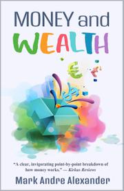 MONEY AND WEALTH by Mark Andre  Alexander