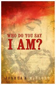 WHO DO YOU SAY I AM? by Joshua A. McClure