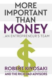 MORE IMPORTANT THAN MONEY by Robert  Kiyosaki