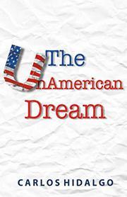 THE UNAMERICAN DREAM by Carlos  Hidalgo