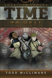 TIME TO HEAL by Todd McClimans