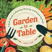 GARDEN TO TABLE by Katherine Hengel