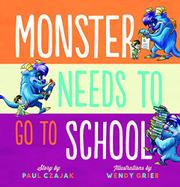 MONSTER NEEDS TO GO TO SCHOOL by Paul Czajak
