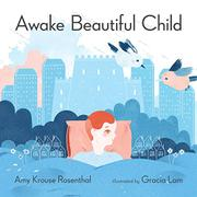 AWAKE BEAUTIFUL CHILD by Amy Krouse Rosenthal