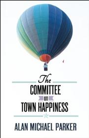 THE COMMITTEE ON TOWN HAPPINESS by Alan Michael Parker