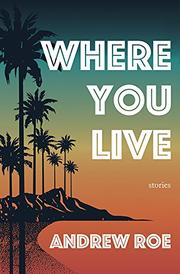 WHERE YOU LIVE by Andrew Roe