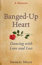 BANGED-UP HEART by Shirley Melis