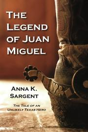 THE LEGEND OF JUAN MIGUEL by Anna K. Sargent