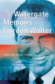 The Watergate Memoirs of Gordon Walter by Gordon Walter