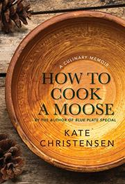 HOW TO COOK A MOOSE by Kate Christensen