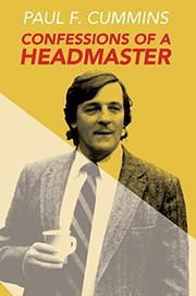 CONFESSIONS OF A HEADMASTER by Paul F. Cummins