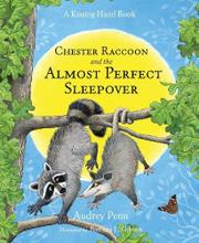 CHESTER RACCOON AND THE ALMOST PERFECT SLEEPOVER by Audrey Penn
