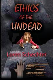 ETHICS OF THE UNDEAD by Loren Schechter