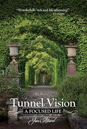TUNNEL VISION, A FOCUSED LIFE by Isadora Beauregard