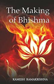 The Making of Bhishma by Kamesh Ramakrishna