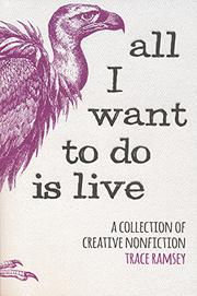 ALL I WANT TO DO IS LIVE by Trace  Ramsey