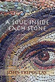 A Soul Inside Each Stone by John Tripoulas