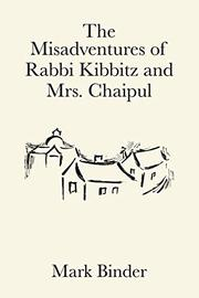 THE MISADVENTURES OF RABBI KIBBITZ AND MRS. CHAIPUL by Mark Binder