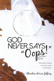 "GOD NEVER SAYS ""OOPS!"" by Blondina Howes Jeffrey"
