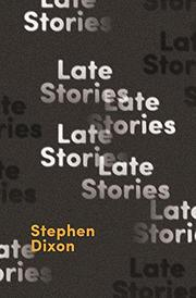 LATE STORIES by Stephen Dixon