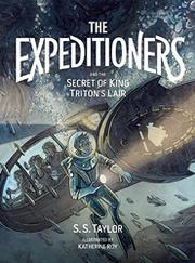 THE EXPEDITIONERS AND THE SECRET OF KING TRITON'S LAIR by S.S. Taylor