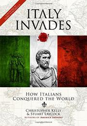 Italy Invades: How Italians Conquered the World by Christopher Kelly