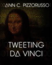 TWEETING DA VINCI by Ann C Pizzorusso