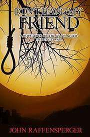 DON'T HANG MY FRIEND by John Raffensperger