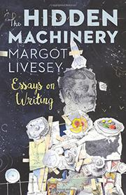 THE HIDDEN MACHINERY by Margot Livesey