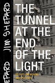 THE TUNNEL AT THE END OF THE LIGHT by Jim Shepard