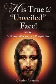 "HIS TRUE AND ""UNVEILED"" FACE! by Charles  Anemelu"