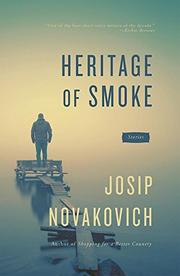 HERITAGE OF SMOKE by Josip Novakovich