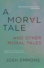 A MORAL TALE AND OTHER MORAL TALES by Josh Emmons