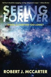 SEEING FOREVER by Robert J.  McCarter