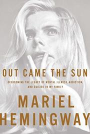 OUT CAME THE SUN by Mariel Hemingway