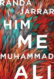 HIM, ME, MUHAMMAD ALI by Randa Jarrar