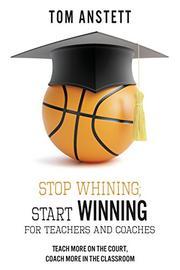 STOP WHINING; START WINNING by Tom Anstett